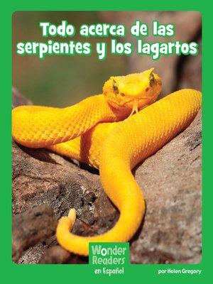 cover image of Todo acerca de las serpientes y los lagartos