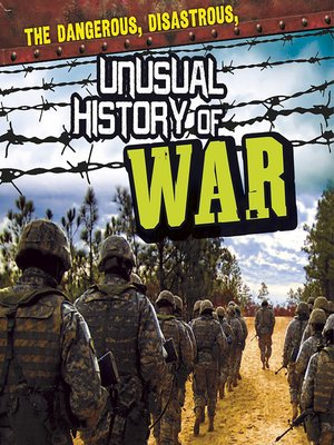 cover image of The Dangerous, Disastrous, Unusual History of War