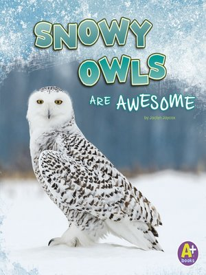 cover image of Snowy Owls Are Awesome