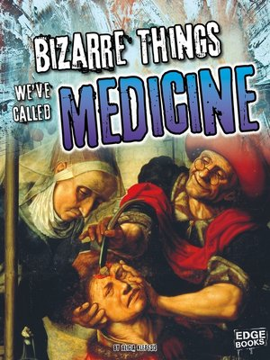 cover image of Bizarre Things We've Called Medicine