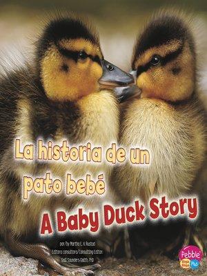 cover image of La historia de un pato bebé/A Baby Duck Story