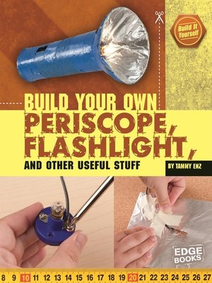 cover image of Build Your Own Periscope, Flashlight, and Other Us