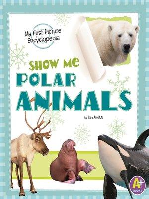cover image of Show Me Polar Animals