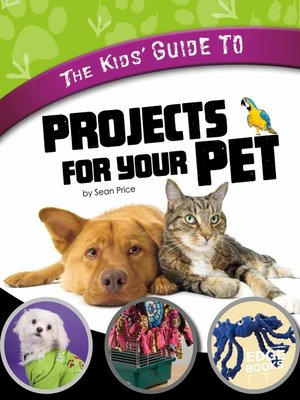 cover image of The Kids' Guide to Projects for Your Pet