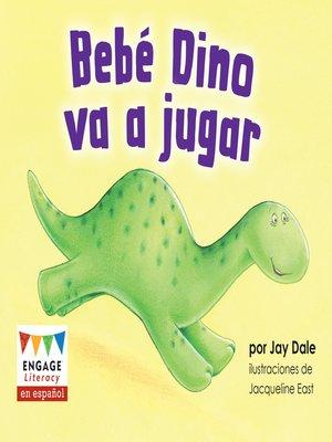 cover image of Bebé Dino va a jugar