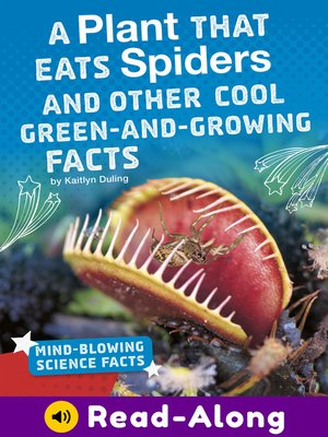 cover image of A Plant That Eats Spiders and Other Cool Green-and-Growing Facts