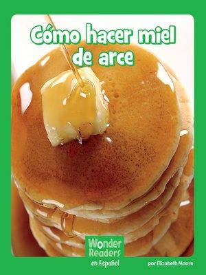 cover image of Cómo hacer miel de arce