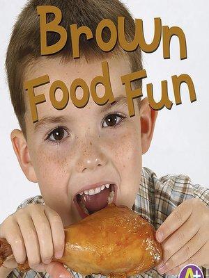 cover image of Brown Food Fun