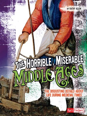 cover image of The Horrible, Miserable Middle Ages