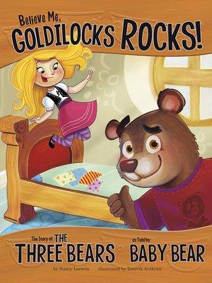 cover image of Believe Me, Goldilocks Rocks!