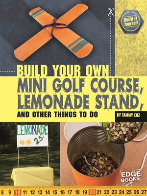 cover image of A Build Your Own Mini Golf Course, Lemonade Stand