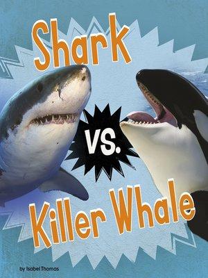 cover image of Shark vs. Killer Whale