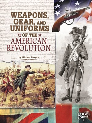 cover image of Weapons, Gear, and Uniforms of the American Revolution