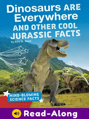 cover image of Dinosaurs Are Everywhere and Other Cool Jurassic Facts