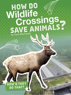 cover image of How Do Wildlife Crossings Save Animals?