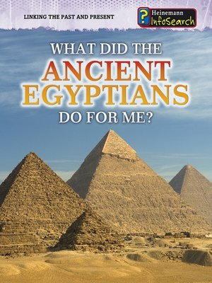 cover image of What Did the Ancient Egyptians Do for Me?