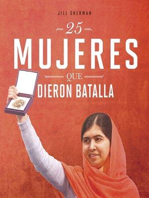 cover image of 25 mujeres que dieron batalla