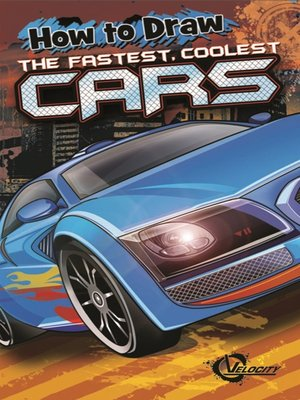cover image of How to Draw the Fastest, Coolest Cars