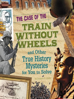 cover image of The Case of the Train without Wheels and Other True History Mysteries for You to Solve