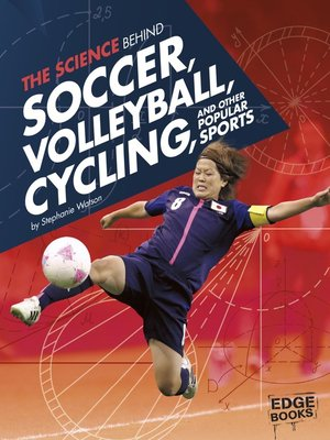 cover image of The Science Behind Soccer, Volleyball, Cycling, and Other Popular Sports