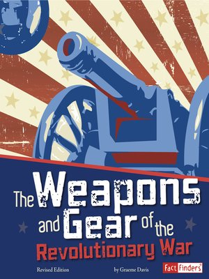 cover image of The Weapons and Gear of the Revolutionary War