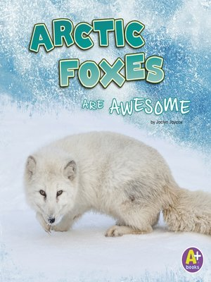 cover image of Arctic Foxes Are Awesome