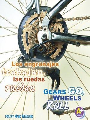 cover image of Los engranajes trabajan, las ruedas ruedan