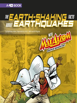 cover image of The Earth-Shaking Facts about Earthquakes with Max Axiom, Super Scientist
