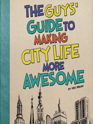 cover image of The Guys' Guide to Making City Life More Awesome