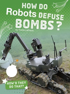 cover image of How Do Robots Defuse Bombs?