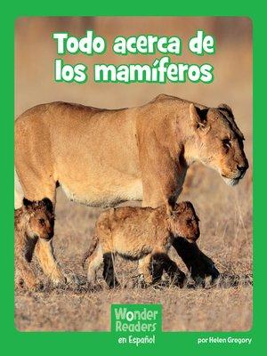 cover image of Todo acerca de los mamíferos