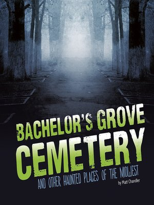 cover image of Bachelor's Grove Cemetery and Other Haunted Places of the Midwest