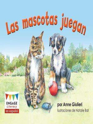 cover image of Las mascotas juegan