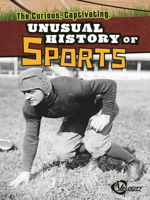 cover image of The Curious, Captivating, Unusual History of Sports
