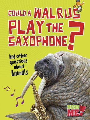 cover image of Could a Walrus Play the Saxophone?