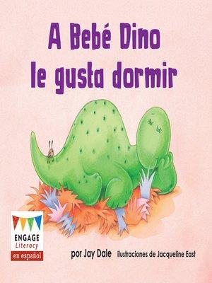 cover image of A Bebé Dino le gusta dormir