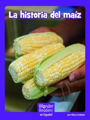 cover image of La historia del maíz
