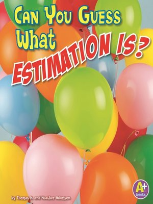 cover image of Can You Guess What Estimation Is?