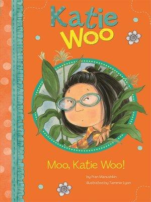 cover image of Moo, Katie Woo!