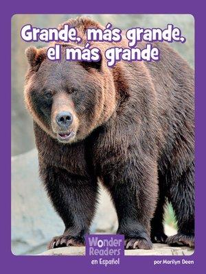 cover image of Grande, más grande, el más grande