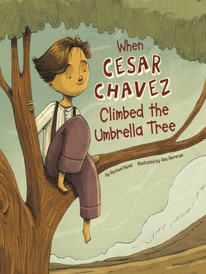 cover image of When Cesar Chavez Climbed the Umbrella Tree