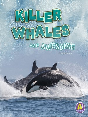 cover image of Killer Whales Are Awesome