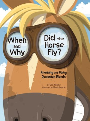 cover image of When and Why Did the Horse Fly?