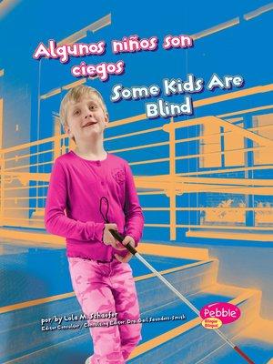 cover image of Algunos niños son ciegos/Some Kids Are Blind