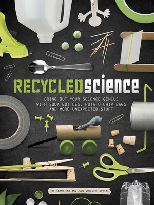 cover image of Bring Out Your Science Genius with Soda Bottles, Potato Chip Bags, and More Unexpected Stuff