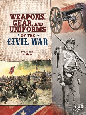 cover image of Weapons, Gear, and Uniforms of the Civil War