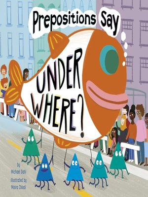 """cover image of Prepositions Say """"Under Where?"""""""