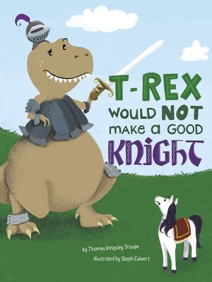 cover image of A T-Rex Would NOT Make a Good Knight