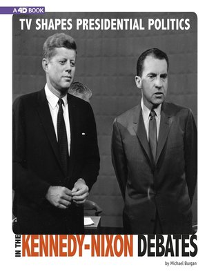 cover image of TV Shapes Presidential Politics in the Kennedy-Nixon Debates