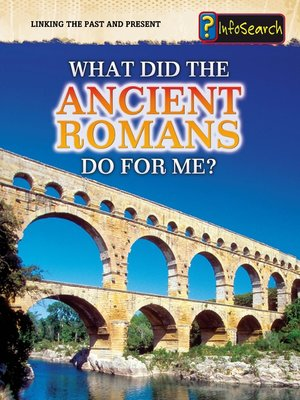 cover image of What Did the Ancient Romans Do for Me?